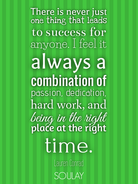 There is never just one thing that leads to success for anyone. I feel it always a combination of... (Poster)