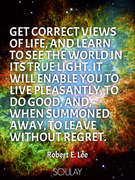 Get correct views of life, and learn to see the world in its true light. It will enable you to li... (Poster)