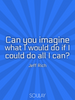 Can you imagine what I would do if I could do all I can? - Quote Poster