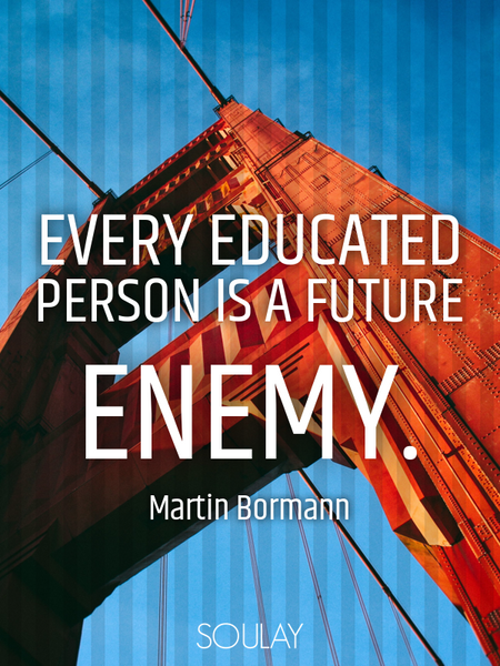 Every educated person is a future enemy. (Poster)