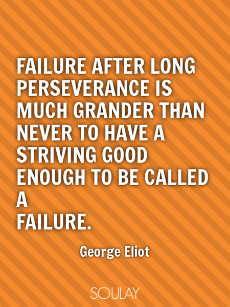 Failure after long perseverance is much grander than never to have a striving good enough to be c... (Poster)
