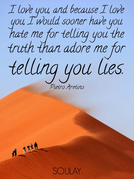 I love you, and because I love you, I would sooner have you hate me for telling you the truth tha... (Poster)