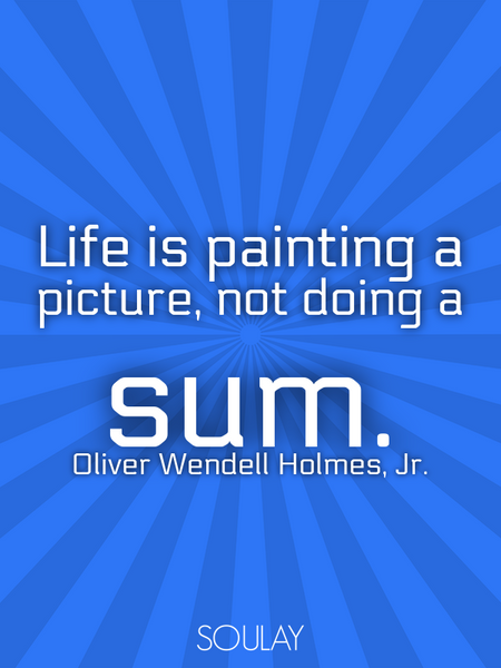 Life is painting a picture, not doing a sum. (Poster)