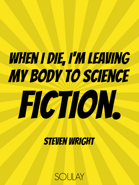 When I die, I'm leaving my body to science fiction. (Poster)