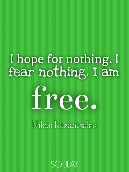 I hope for nothing. I fear nothing. I am free. (Poster)
