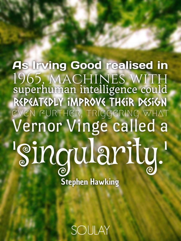As Irving Good realised in 1965, machines with superhuman intellige... - Quote Poster