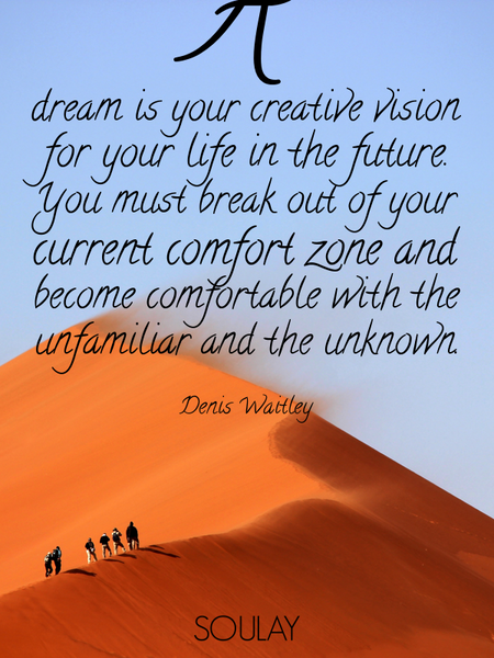 A dream is your creative vision for your life in the future. You must break out of your current c... (Poster)
