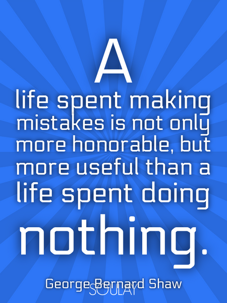 A life spent making mistakes is not only more honorable, but more useful than a life spent doing ... (Poster)