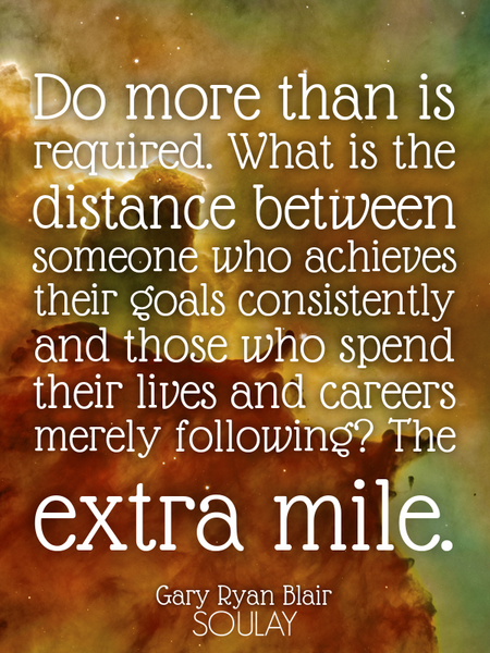Do more than is required. What is the distance between someone who achieves their goals consisten... (Poster)