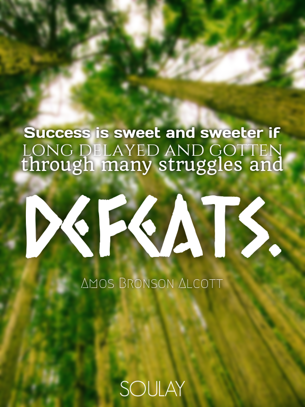Success is sweet and sweeter if long delayed and gotten through man... - Quote Poster