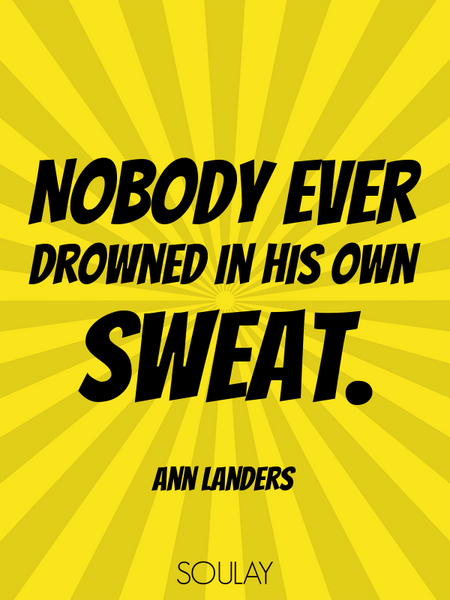 Nobody ever drowned in his own sweat. (Poster)