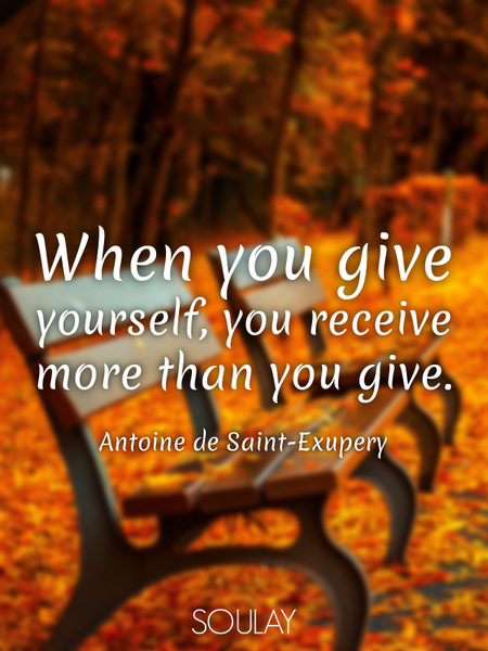 When you give yourself, you receive more than you give. (Poster)