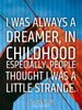 I was always a dreamer, in childhood especially. People thought I w... - Quote Poster