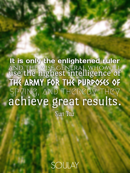 It is only the enlightened ruler and the wise general who will use the highest intelligence of th... (Poster)