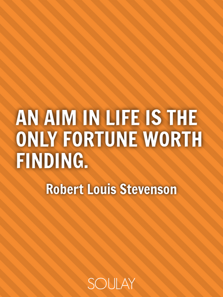 An aim in life is the only fortune worth finding. (Poster)