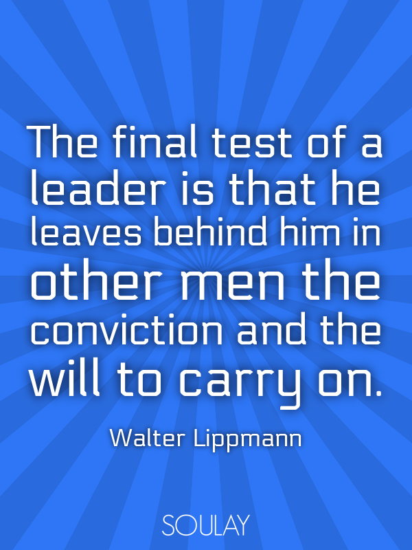 The final test of a leader is that he leaves behind him in other me... - Quote Poster