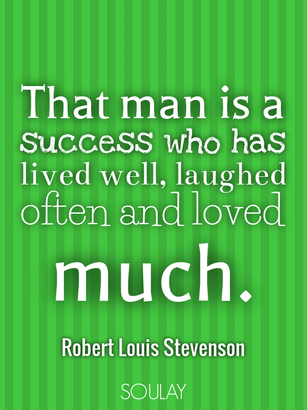 That man is a success who has lived well, laughed often and loved m... - Quote Poster