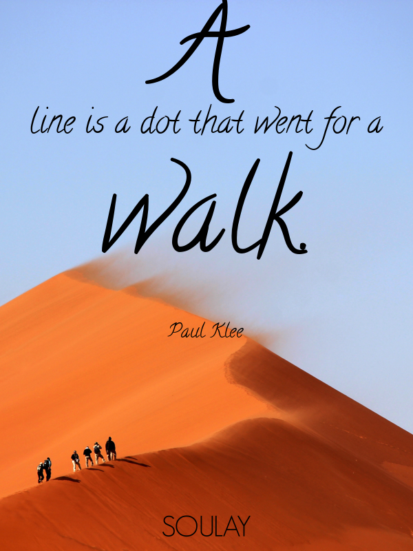 A line is a dot that went for a walk. - Quote Poster