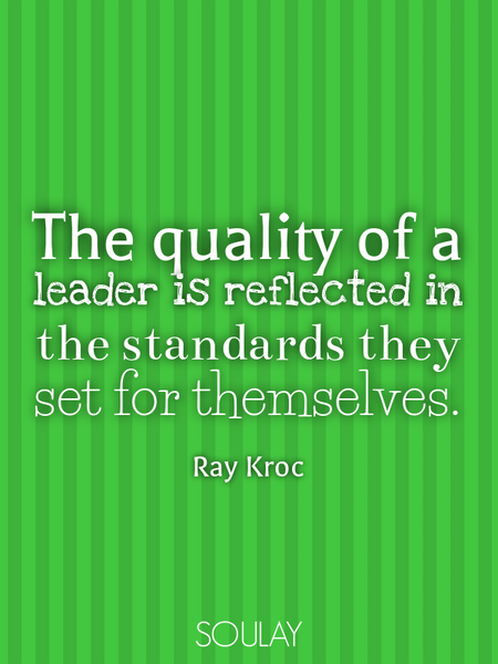 The quality of a leader is reflected in the standards they set for themselves. (Poster)