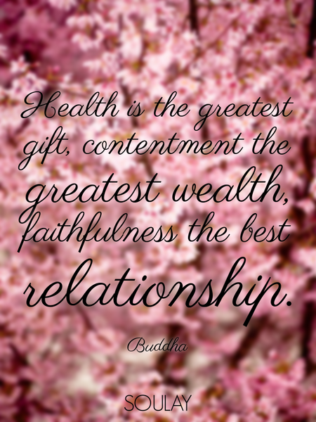 Health is the greatest gift, contentment the greatest wealth, faithfulness the best relationship. (Poster)