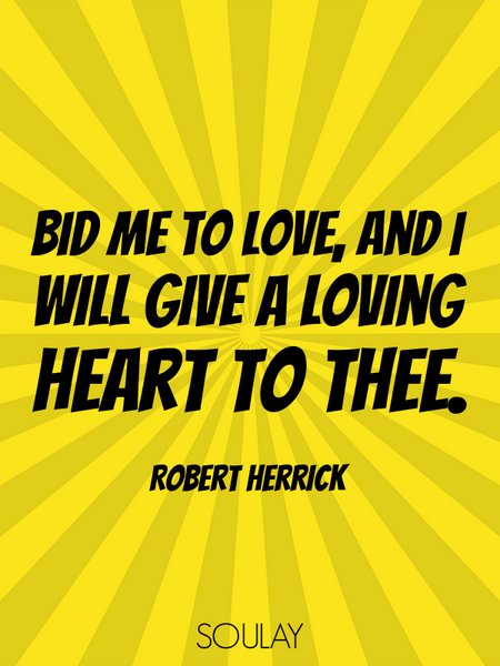 Bid me to love, and I will give a loving heart to thee. (Poster)
