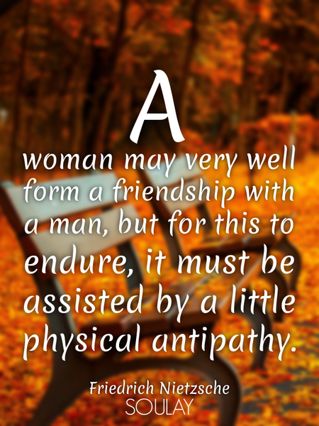 A woman may very well form a friendship with a man, but for this to endure, it must be assisted b... (Poster)