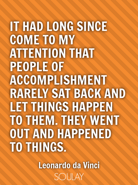 It had long since come to my attention that people of accomplishment rarely sat back and let thin... (Poster)