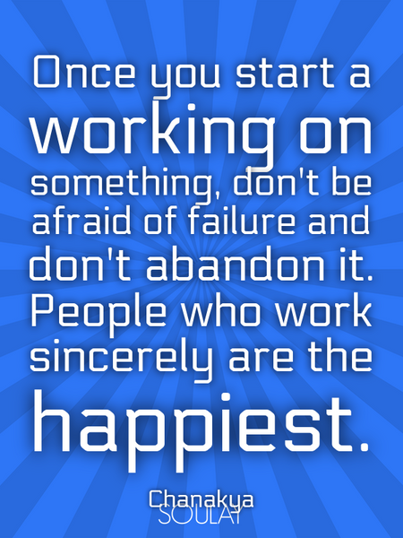 Once you start a working on something, don't be afraid of failure and don't abandon it. People wh... (Poster)
