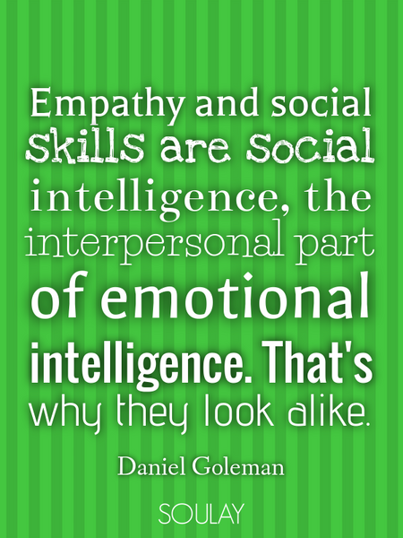 Empathy and social skills are social intelligence, the interpersonal part of emotional intelligen... (Poster)