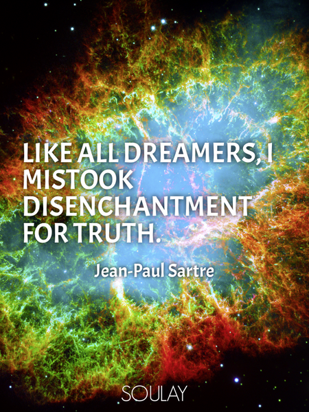 Like all dreamers, I mistook disenchantment for truth. (Poster)