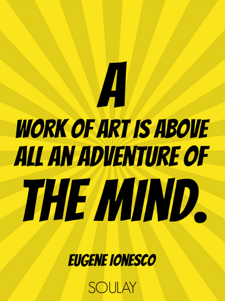A work of art is above all an adventure of the mind. (Poster)