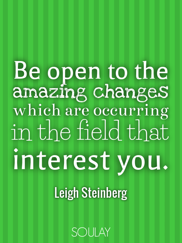 Be open to the amazing changes which are occurring in the field tha... - Quote Poster