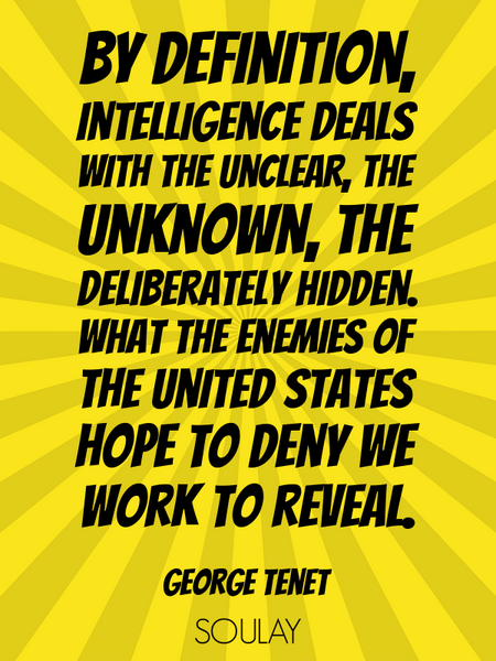 By definition, intelligence deals with the unclear, the unknown, the deliberately hidden. What th... (Poster)