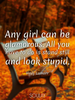 Any girl can be glamorous. All you have to do is stand still and lo... - Quote Poster