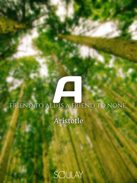 A friend to all is a friend to none. (Poster)