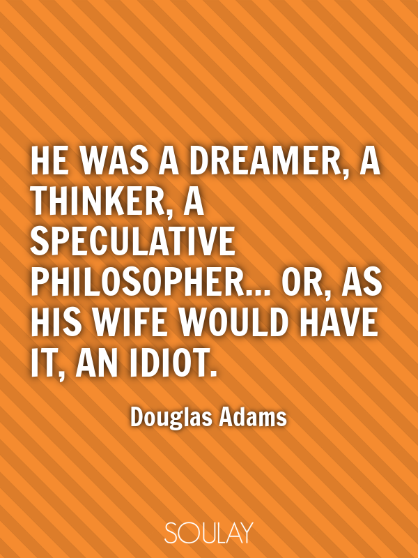 He was a dreamer, a thinker, a speculative philosopher... or, as hi... - Quote Poster
