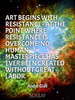 Art begins with resistance - at the point where resistance is overc... - Quote Poster