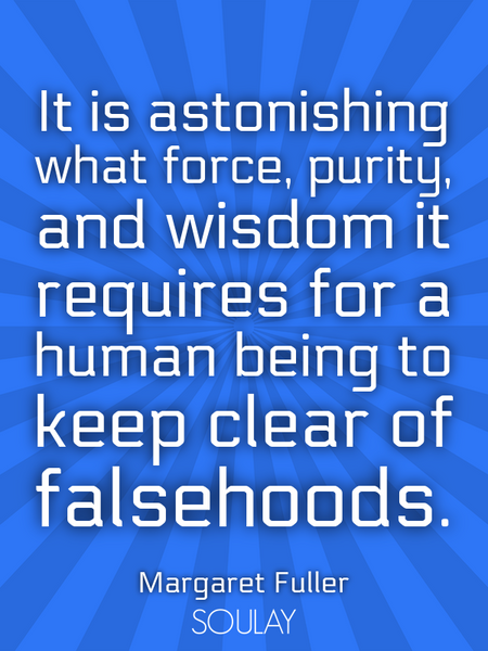 It is astonishing what force, purity, and wisdom it requires for a human being to keep clear of f... (Poster)