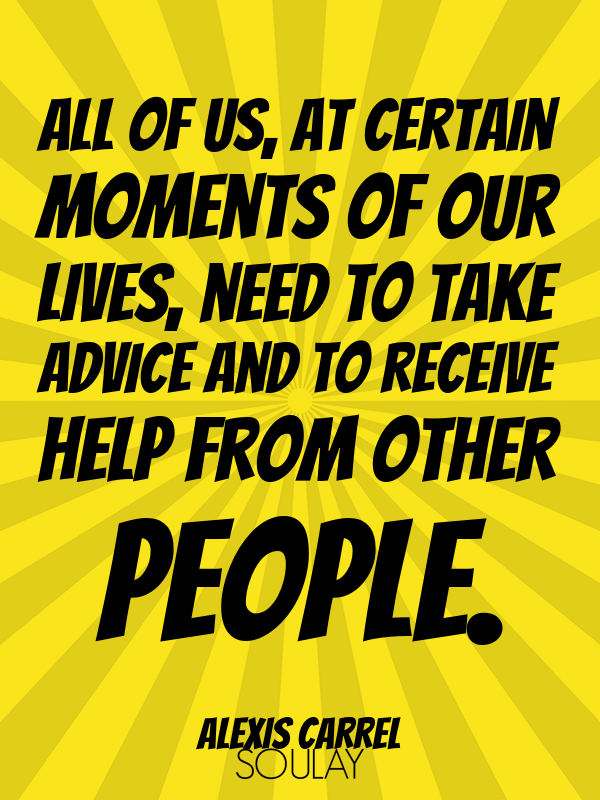 All of us, at certain moments of our lives, need to take advice and... - Quote Poster