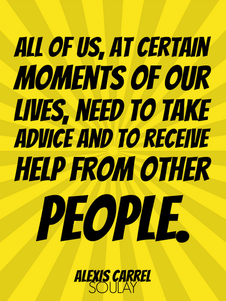 All of us, at certain moments of our lives, need to take advice and to receive help from other pe... (Poster)