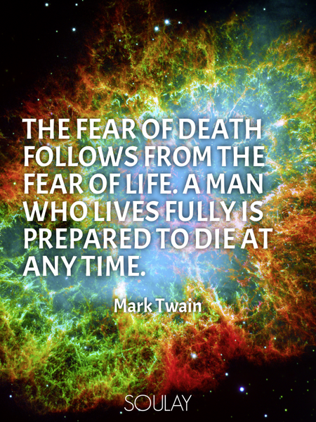 The fear of death follows from the fear of life. A man who lives fully is prepared to die at any ... (Poster)