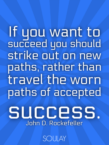 If you want to succeed you should strike out on new paths, rather than travel the worn paths of a... (Poster)
