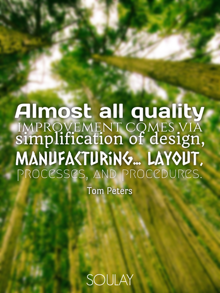 Almost all quality improvement comes via simplification of design, manufacturing... layout, proce... (Poster)