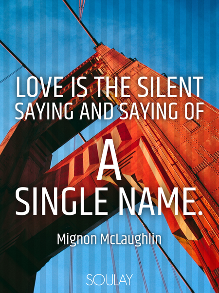 Love is the silent saying and saying of a single name. (Poster)