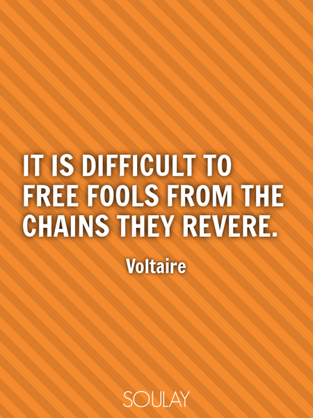 It is difficult to free fools from the chains they revere. (Poster)