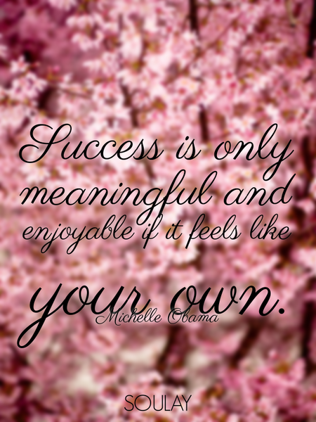 Success is only meaningful and enjoyable if it feels like your own. (Poster)
