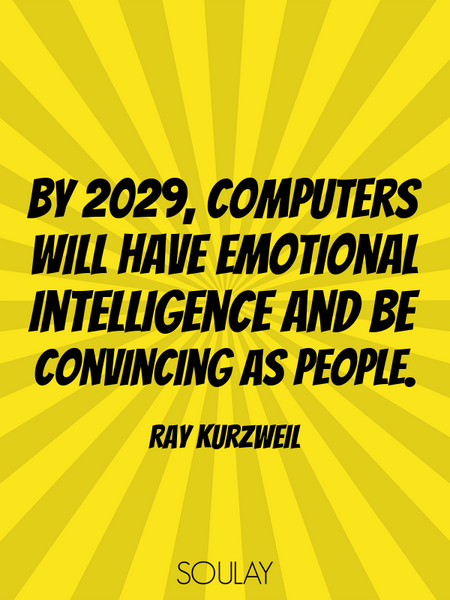 By 2029, computers will have emotional intelligence and be convincing as people. (Poster)