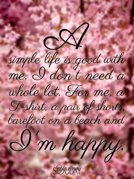 A simple life is good with me. I don't need a whole lot. For me, a T-shirt, a pair of shorts, bar... (Poster)