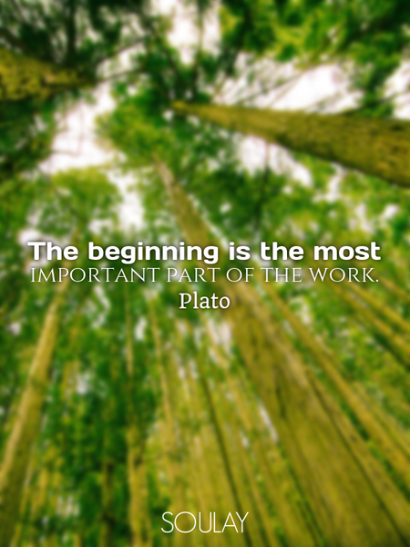 The beginning is the most important part of the work. (Poster)