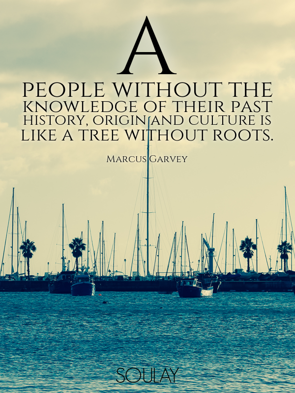 A people without the knowledge of their past history, origin and cu... - Quote Poster